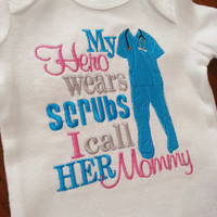 My Hero wears Scrubs I call her Mommy / him Daddy Shirt or Onesuit in Teal, Aqua - Any Size Available Boy or Girl Colors Do Rn Lpn Pa Pt Md