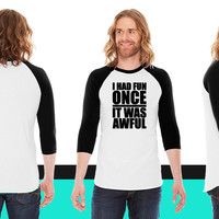 I Had Fun Once - It Was Awful American Apparel Unisex 3/4 Sleeve T-Shirt