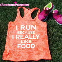 I Run Because I Really Like Food.Burnout Tank top.Womens crossfit tank.Funny exercise tank.Running tank top. Bootcamp tank.Sexy Gym Clothing