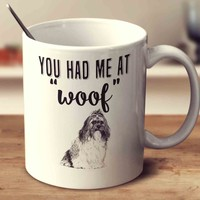 You Had Me At Woof Shih Tzu