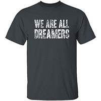 We Are All Dreamers T-Shirt