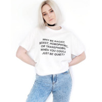"""PopShop """"Why Be Racist, Sexist, Homophobic.."""" T-Shirt For Rights"""