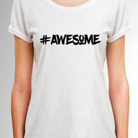 Awesome Quote Shirt, Awesome Trend Shirt, Awesome Quote T-Shirt, Gift for Her, Tumblr Shirt, Girlfriend Gift, Daughter Gift, Birthday Gift