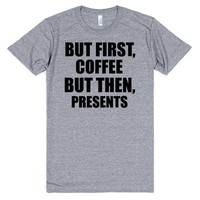 BUT FIRST COFFEE,BUT THEN PRESENTS CHRISTMAS SHIRT