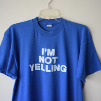 """70s/80s """"I'M NOT YELLING"""" Blue T-Shirt // Funny, Ironic, Angry Grunge Hipster T-Shirt // Part of Matching Couples Set // Screen Stars Tee"""