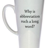 Abbreviation Conundrum Coffee or Tea Mug, Latte Size
