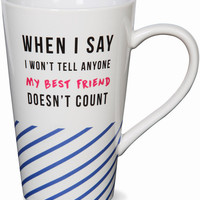 When I say I won't tell anyone my best friend doesn't count Latte Mug