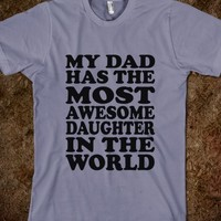My Dad Has The Most Awesome Daughter Tshirt
