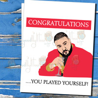DJ Khaled, Funny Congrats Card, Congratulations you played yourself, cheeky card, hip hop cards