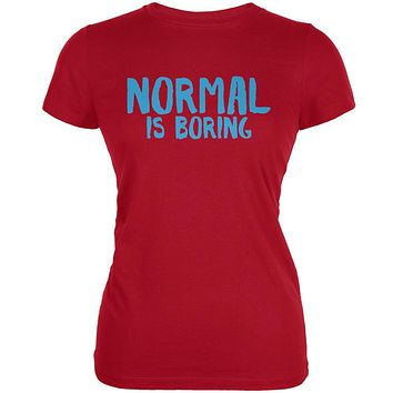 Normal Is Boring Red Juniors Soft T-Shirt