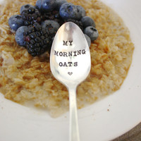 My Morning Oats - Hand Stamped Spoon - Breakfast, Oatmeal, Honey, Coffee, Tea, Vintage, Holiday, Under 25 Gift - forsuchatimedesigns