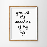 You are the Sunshine Of my Life Love Quote Print. Black and White Typography Wall Art. Modern Home Decor. Minimalist Art.