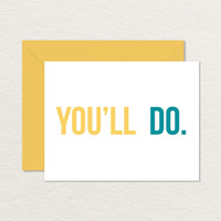 You'll Do A2 Printable Greeting Card / Relationship Card