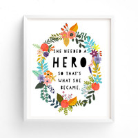 printable She Needed A Hero, Printable, Self esteem, dorm room art, Motivational, Girl Power, So Thats What She Became