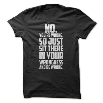 No You're Wrong T-Shirt