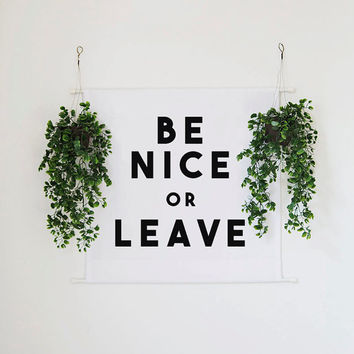 Be Nice or Leave Wall Banner // typography banner // quote wall banner// wall tapestry // wall decor // wall art // wall hanging//home goods