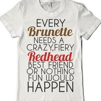 Every Brunette Needs A Red Head Best Friend-Female White T-Shirt