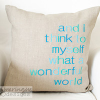 What a Wonderful World  Linen Pillow Cover 18x18 Embroidered in Turquoise