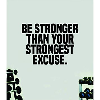 Be Stronger Than Your Strongest Excuse Quote Wall Decal Sticker Vinyl Art Home Decor Bedroom Boy Girl Inspirational Motivational Gym Fitness Health Exercise Lift Beast