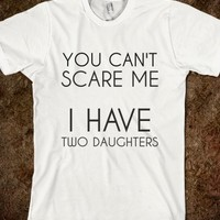 Supermarket: You Can't Scare Me I Have Two Daughters T-Shirt from Glamfoxx Shirts