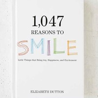 1,047 Reasons To Smile: Little Things That Bring Joy, Happiness, And Excitement By Elizabeth Dutton