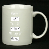You ve Cat to be Kitten Me Right Meow For Ceramic Mugs Coffee *