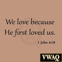 We Love Because He First Loved Us 1 John 4:19 Wall Decal Quote Bible Religiou...