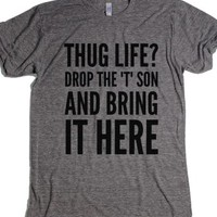 "Thug Life? Drop The ""T"" Son And Bring It Here T-Shirt Ath (Idc910722) 
