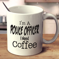 I'm A Police Officer I Need Coffee