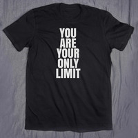 You Are Your Only Limit Slogan Tee Training Work Out Clothing Motivational Gym Shirt Running Fitness T-shirt