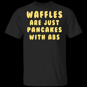 Waffles Are Pancakes With Abs T-Shirt
