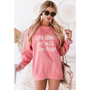 """""""LIFE GOAL: Pet All The Dogs"""" Mineral Wash Graphic Pullover (Pink) - Print On Demand"""