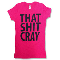 That Sh&% Cray Women's Fitted Pink Shirt - All Sizes Available - Mature