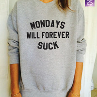 mondays will forever suck sweatshirt jumper cool fashion gift girls sizing women sweater funny cute teens dope teenagers tumblr clothing