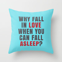 WHY FALL IN LOVE WHEN YOU CAN FALL ASLEEP? (Teal) Throw Pillow by CreativeAngel