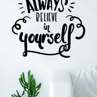 Always Believe in Yourself Quote Wall Decal Sticker Bedroom Living Room Art Vinyl Beautiful Inspirational Motivational Travel Adventure Teen