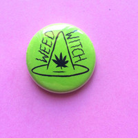 """1"""" WEED WITCH pin"""