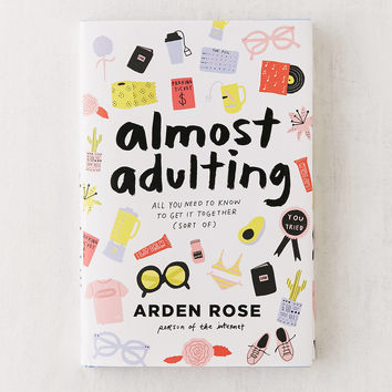 Almost Adulting: All You Need to Know to Get It Together (Sort Of) By Arden Rose | Urban Outfitters