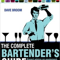 The Complete Bartender's Guide: Expert Advice on Equipment, Bar Craft, Cocktails and the World of Alcoholic Drinks