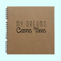 My Dreams Came True - Book, Large Journal, Personalized Book, Personalized Journal, Scrapbook, Smashbook