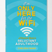 Im Only Here For The Wifi By Chelsea Fagan