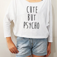 Cute but Psycho Shirts Cute Shirts Word Shirts Chic Shirts Bat Sleeve Shirts Women Long Sleeve Oversized Sweatshirt Women Shirts - FREE SIZE