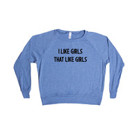 I Like Girls That Like Girls Same Love Gay LGBT Lesbian Bisexual Transgender Asexual Pansexual Relationships SGAL9 Women's Raglan Longsleeve Shirt