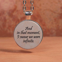 """The Perks of Being a Wallflower, """"And in that moment I swear we were infinite"""" Quote Pendant Text Necklace Inspirational Jewelry"""