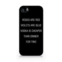 Roses Are Red - Violet Are Blue - Vodka Is Cheaper - Than Dinner For Two - Sassy Quote - iPhone 4/4S Black Case (C) Andre Gift Shop