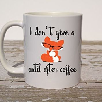 I don't give a fox until after coffee Coffee Mug, Funny Coffee Mug, Funny Christmas Gift, Gift for Coworker, Gift for Best Friend, White Elephant Christmas Gift