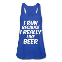I Run Because I Really Like Beer Tank Women's Cardio Workout Fitness Running