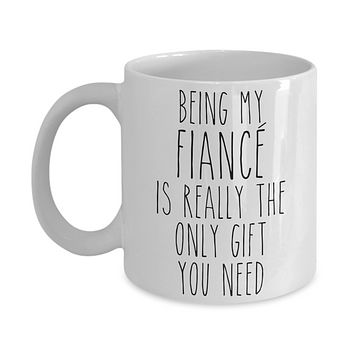 Being My Fiance is Really the Only Gift You Need Funny Fiance Engagement Gift for Future Husband Mug Future Wife Coffee Cup