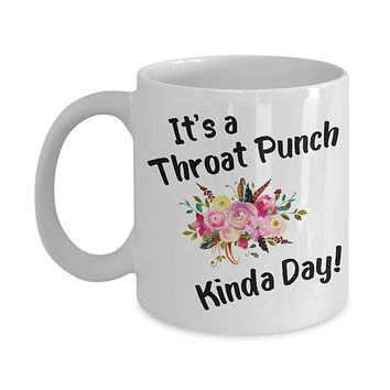 Throat Punch Kinda Day Mug Funny Coffee Cup for Coworker Floral Mugs