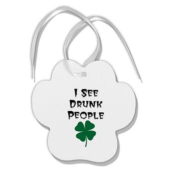 I See Drunk People Funny Paw Print Shaped Ornament by TooLoud